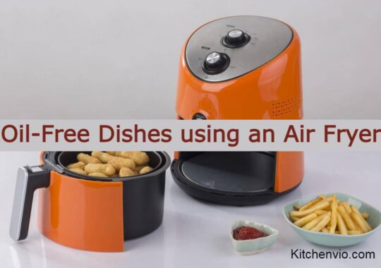 How you can make oil-free dishes using an Air Fryer?