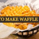 How You can Prepare the Yummy Waffle Fries at home?